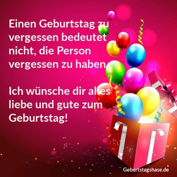 Einen Geburtstag zu vergessen bedeutet nicht, die Person vergessen zu haben. Ich wünsche dir alles liebe und gute zum Geburtstag.